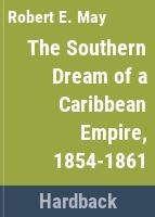 The southern dream of a Caribbean empire, 1854-1861 /