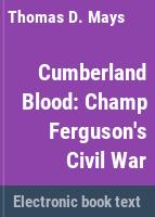 Cumberland blood : Champ Ferguson's Civil War /