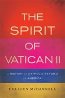 The spirit of Vatican II : a history of Catholic reform in America /