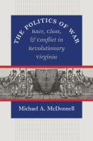 The politics of war : race, class, and conflict in revolutionary Virginia /