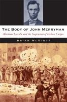 The body of John Merryman : Abraham Lincoln and the suspension of habeas corpus /