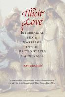 Illicit love : interracial sex and marriage in the United States and Australia /