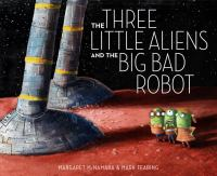 The three little aliens and the big bad robot /
