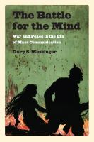 The battle for the mind : war and peace in the era of mass communication /
