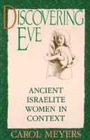 Discovering Eve : ancient Israelite women in context /
