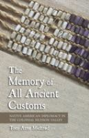 The memory of all ancient customs : Native American diplomacy in the colonial Hudson Valley /