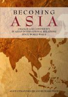 Becoming Asia : change and continuity in Asian international relations since World War II /