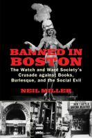 Banned in Boston : the Watch and Ward Society's crusade against books, burlesque, and the social evil /