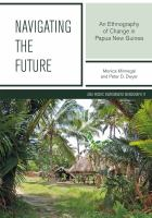 Navigating the future : an ethnography of change in Papua New Guinea /