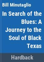 In search of the blues : a journey to the soul of Black Texas /