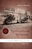 The rise of multicultural America : economy and print culture, 1865-1915 /
