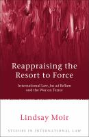 Reappraising the resort to force : international law, jus ad bellum and the War on Terror /