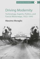 Driving modernity : technology, experts, politics, and fascist motorways, 1922-1943 /