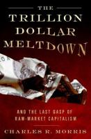 The trillion dollar meltdown : easy money, high rollers, and the great credit crash /