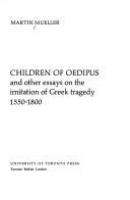 Children of Oedipus : and other essays on the imitation of Greek tragedy, 1550-1800 /