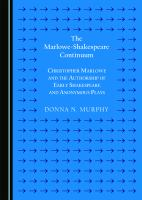 The Marlowe-Shakespeare Continuum : Christopher Marlowe and the Authorship of Early Shakespeare and Anonymous Plays (Second Edition) /