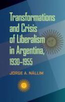 A challenged hegemony : transformations and crisis of liberalism in Argentina, 1930-1955 /