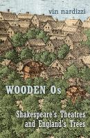 Wooden Os : Shakespeare's theatres and England's trees /