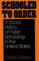 Schooled to order : a social history of public schooling in the United States /