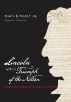 Lincoln and the triumph of the nation : constitutional conflict in the American Civil War /