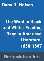 "The word in black and white : reading ""race"" in American literature, 1638-1867 /"