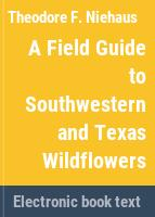A field guide to southwestern and Texas wildflowers /