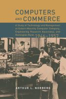 Computers and commerce : a study of technology and management at Eckert-Mauchly Computer Company, Engineering Research Associates, and Remington Rand, 1946-1957 /