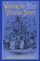 Walking the Victorian streets : women, representation, and the city /