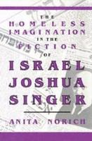 The homeless imagination in the fiction of Israel Joshua Singer /