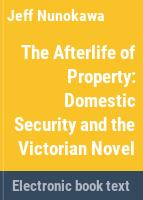 The afterlife of property : domestic security and the Victorian novel /