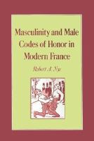 Masculinity and male codes of honor in modern France /