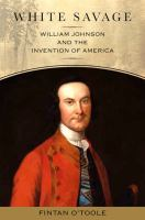 White savage : William Johnson and the invention of America /