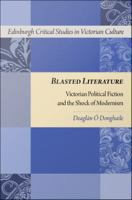 Blasted literature : Victorian political fiction and the shock of modernism /