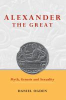Alexander the Great : myth, genesis and sexuality /
