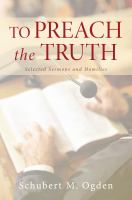 To preach the truth : selected sermons and homilies /