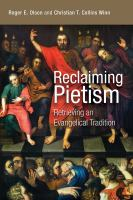 Reclaiming pietism : retrieving an evangelical tradition /
