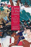 Curse on this country : the rebellious army of imperial Japan /