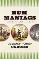 Rum maniacs : alcoholic insanity in the early American Republic /