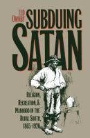 Subduing Satan : religion, recreation, and manhood in the rural south, 1865-1920 /