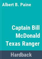 Captain Bill McDonald, Texas Ranger : a story of frontier reform /