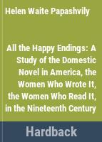 All the happy endings : a study of the domestic novel in America, the women who wrote it, the women who read it, in the nineteenth century.