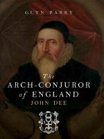 The arch-conjuror of England : John Dee /