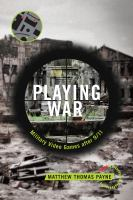Playing war : military video games after 9/11 /