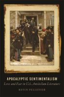 Apocalyptic sentimentalism : love and fear in U.S. antebellum literature /