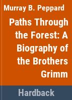 Paths through the forest : a biography of the brothers Grimm /