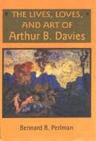 The lives, loves, and art of Arthur B. Davies /