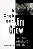 In struggle against Jim Crow : Lulu B. White and the NAACP, 1900-1957 /