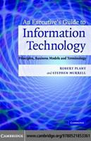 An executive's guide to information technology : principles, business models, and terminology /