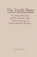 The tenth muse : Victorian philology and the genesis of the poetic language of Gerard Manley Hopkins /