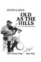 Old as the hills : the story of bluegrass music /